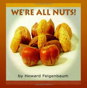 We're All Nuts! is a children's book written by Howard Feigenbaum.